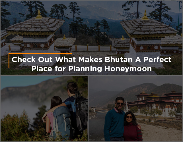 Check Out What Makes Bhutan A Perfect Place for Planning Honeymoon