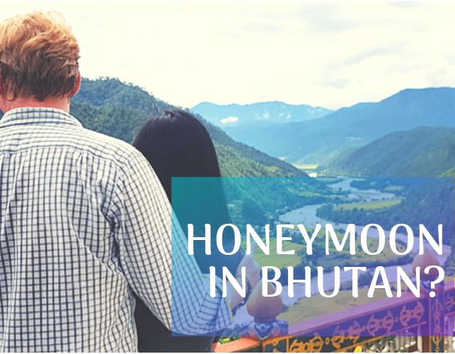 5 Reasons Why You Should Consider Bhutan for Your Honeymoon
