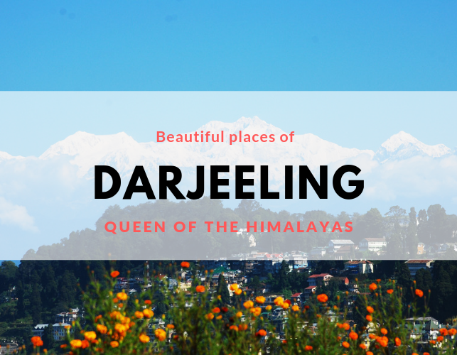 Visit the Beautiful Places in Darjeeling, the Queen of the Himalayas