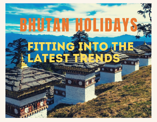How Bhutan Holidays Fits into the Latest Trends